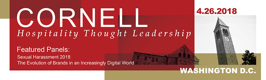 Cornell Hospitality Thought Leadership Series featured panels: Sexual Harassment 2018, The Evolution of Brands in an Increasingly Digital World. April 26, 2018, Washington, D.C.