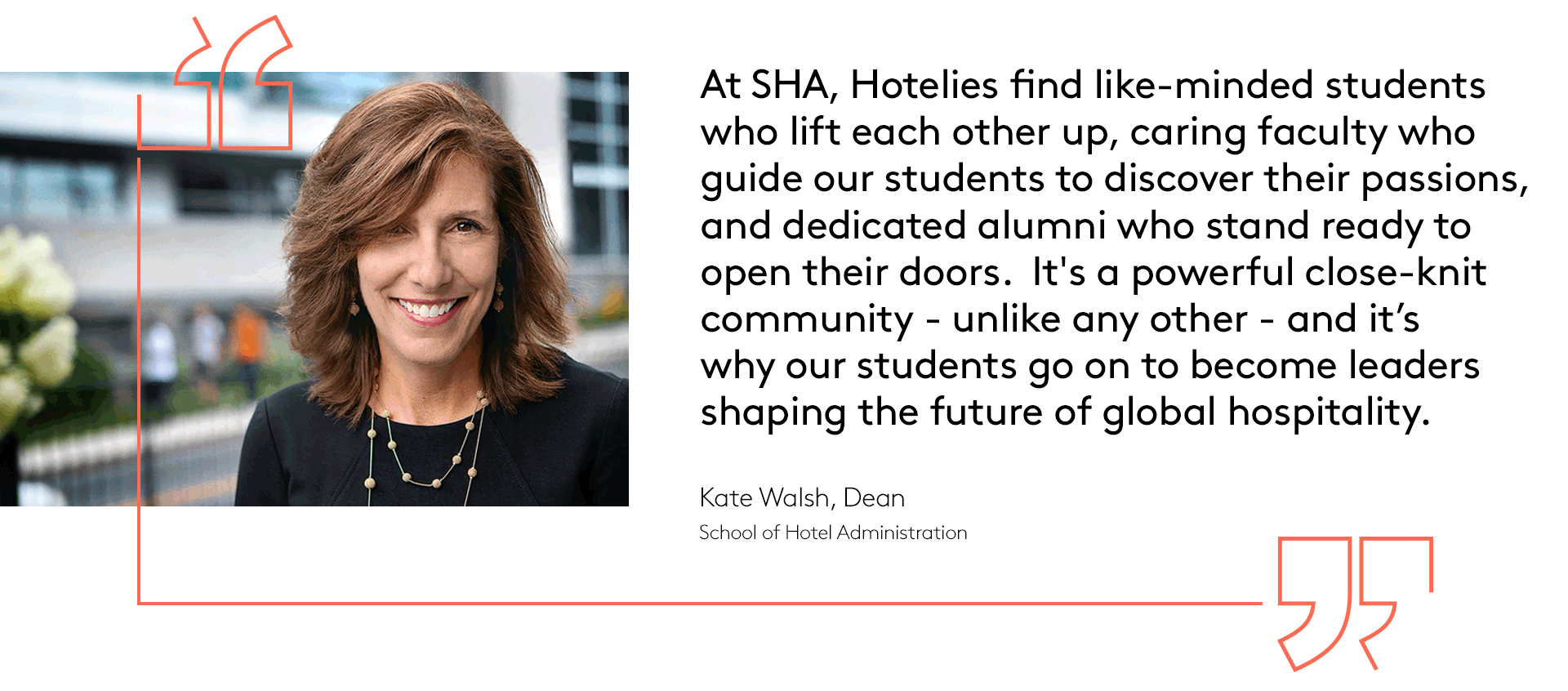 Headshot and quote from SHA Dean Kate Walsh about the community Hotelies find on campus